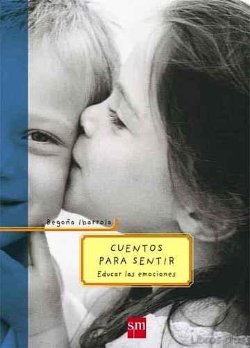 CUENTOS PARA SENTIR: EDUCAR LAS EMOCIONES libro online