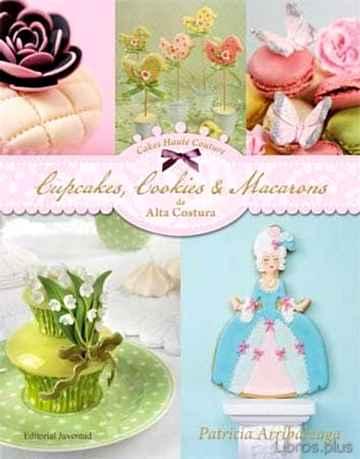 CUPCAKES, COOKIES & MACARONS DE ALTA COSTURA (4ª ED= libro online