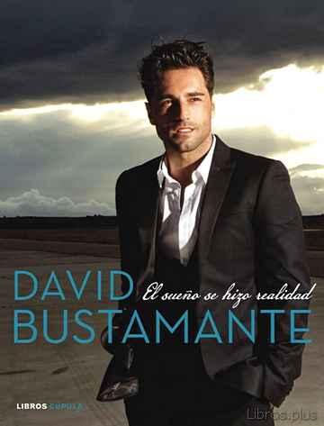 DAVID BUSTAMANTE: EL SUEÑO SE HIZO REALIDAD libro online