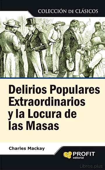 DELIRIOS POPULARES EXTRAORDINARIOS Y LA LOCURA DE LAS MASAS libro online