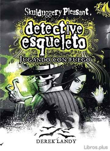 DETECTIVE ESQUELETO 2: JUGANDO CON FUEGO (SKULDUGGERY PLEASANT) libro online