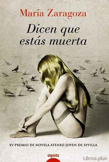 DICEN QUE ESTAS MUERTA (PREMIO ATENEO JOVEN DE SEVILLA 2010) libro online