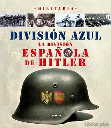 DIVISION AZUL: LA DIVISION ESPAÑOLA DE HITLER libro online