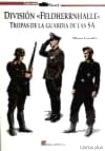 DIVISION FELDHERRNHALLE: TROPAS DE LA GUARDIA DE LAS SA libro online