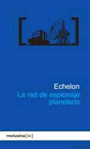 Descargar gratis ebook ECHELON LA RED DE ESPIONAJE PLANETARIO en epub