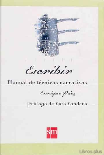 Descargar ebook gratis epub ESCRIBIR: MANUAL DE TECNICAS NARRATIVAS de ENRIQUE PAEZ