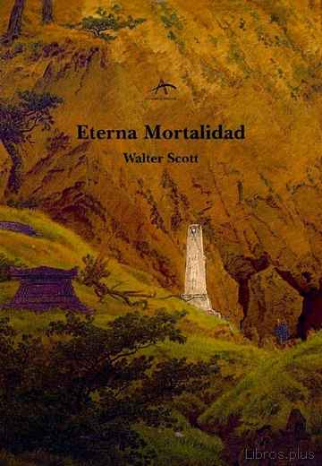 Descargar ebook gratis epub ETERNA MORTALIDAD de WALTER SCOTT