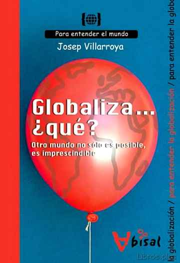 Descargar gratis ebook GLOBALIZA ¿QUE?: OTRO MUNDO NO SOLO ES POSIBLE ES IMPRESCINDIBLE en epub