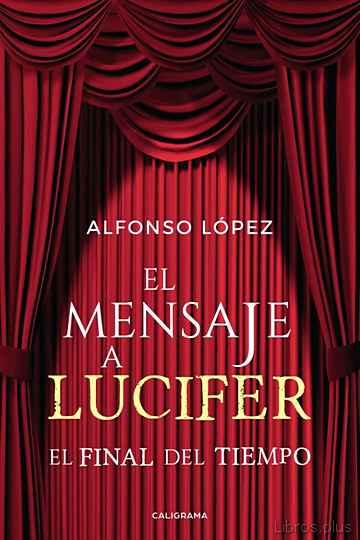 (I.B.D.) EL MENSAJE A LUCIFER: EL FINAL DEL TIEMPO libro online