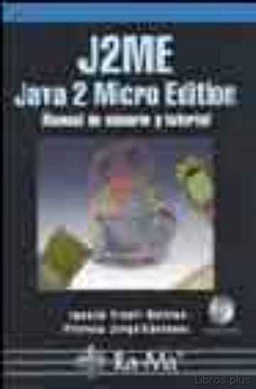Descargar gratis ebook J2ME JAVA 2 MICRO EDITION: MANUAL DE USUARIO Y TUTORIAL (INCLUYE C-ROM) en epub
