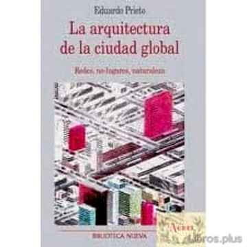 Descargar gratis ebook LA ARQUITECTURA DE LA CIUDAD GLOBAL: REDES, NO LUGARES, NATURALEZ A en epub