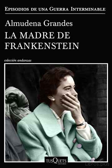 Descargar gratis ebook LA MADRE DE FRANKENSTEIN (EPISODIOS DE UNA GUERRA INTERMINABLE 5) en epub