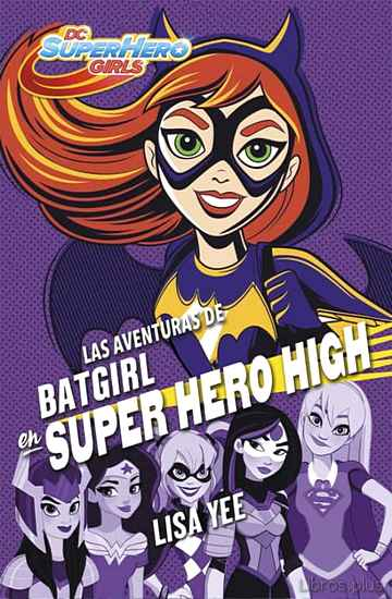 Descargar gratis ebook LAS AVENTURAS DE BATGIRL EN SUPER HERO HIGH (DC SUPER HERO GIRLS 3) en epub