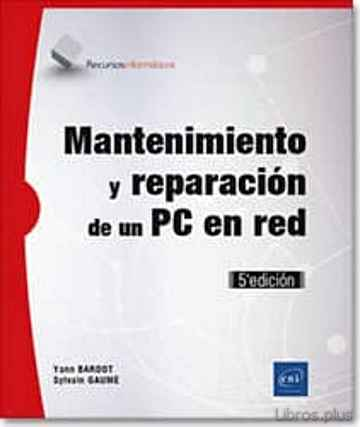 Descargar gratis ebook MANTENIMIENTO Y REPARACION DE UN PC EN RED (5ª ED.) en epub