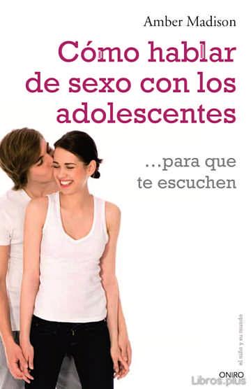 (PE) COMO HABLAR DE SEXO CON LOS ADOLESCENTES PARA QUE TE ESCUCHEN libro online