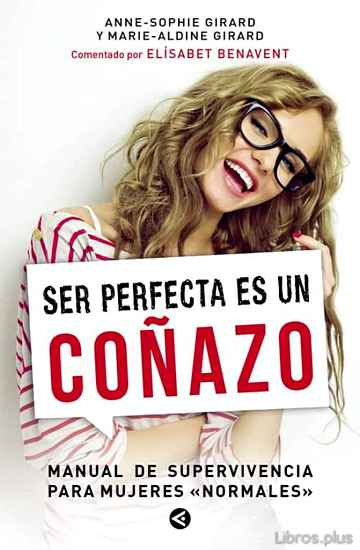 Descargar gratis ebook SER PERFECTA ES UN COÑAZO: MANUAL DE SUPERVIVENCIA PARA MUJERES NORMALES en epub