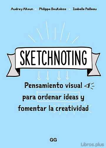 Descargar gratis ebook SKETCHNOTING: PENSAMIENTO VISUAL PARA ORDENAR IDEAS Y FOMENTAR LA CREATIVIDAD en epub