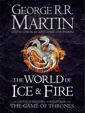 Descargar gratis ebook THE WORLD OF ICE & FIRE: THE UNTOLD HISTORY OF WESTEROS AND THE GAME OF THRONES en epub