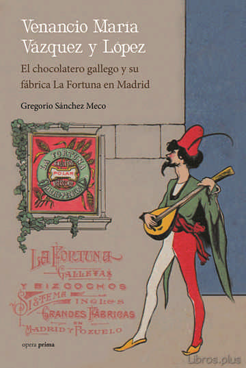 Descargar gratis ebook VENANCIO MARIA VAZQUEZ Y LOPEZ: EL CHOCOLATERO GALLEGO Y SU FABRICA LA FORTUNA EN MADRID en epub